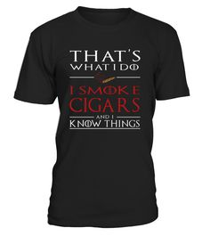 That's What I Do I Smoke Cigars And I Know Things T-Shirt, Smoke Cigars t-shirt, Smoke Cigar t-shirt   That's What I Do I Smoke Cigars And I Know Things Shirts, Smoke Cigar shirts awsome gift idea for smoke cigar lovers, cigar smoker, who love cigar, love smoke    TIP: If you buy 2 or more (hint: make a gift for someone or team up) you'll save quite a lot on shipping.    Guaranteed safe and secure checkout via:   Paypal | VISA | MASTERCARD     Click theGREEN BUTTON, select y...