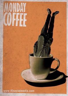 Headfirst into a cup of coffee is my usual Monday morning ritual.