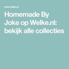 Homemade By Joke op Welke.nl: bekijk alle collecties