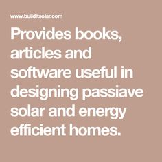 Provides books, articles and software useful in designing passiave solar and energy efficient homes.