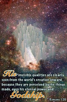 Jehovah's invisible qualities are clearly seen through His creations even his eternal power and Godship.