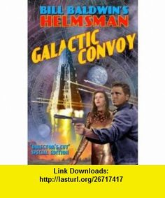 Galactic Convoy (The Helmsman, 2) (9781587521560) Bill Baldwin , ISBN-10: 1587521563  , ISBN-13: 978-1587521560 ,  , tutorials , pdf , ebook , torrent , downloads , rapidshare , filesonic , hotfile , megaupload , fileserve