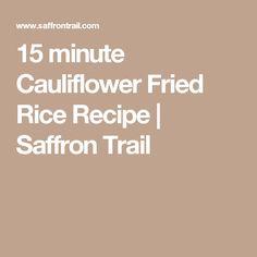 15 minute Cauliflower Fried Rice Recipe | Saffron Trail