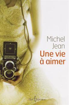 UNE VIE À AIMER Michel Jean #ROMAN #LIVRE #QUEBEC #LITTERATURE #BIBLIOUQAC http://go.uqac.ca/Nom6