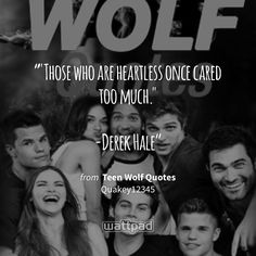 """""Those who are heartless once cared too much.""  -Derek Hale"" - from Teen Wolf Quotes (on Wattpad) https://www.wattpad.com/296384499?utm_source=ios&utm_medium=pinterest&utm_content=share_quote&wp_page=quote&wp_uname=BraileyViolet&wp_originator=5GVIGwLmxyAUzm%2BHmgB99OQEdPRZO7KlCQeT7uw1nmZdFj3%2FISylC%2BpPJsyDCXfqaqcJklxhno%2F0k7DxW3nqnNBW3AETAkMbSeu3jfLCSeQtu6p%2BCG4bCL0DzMPJDEr%2F #quote #wattpad"