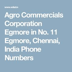 Agro Commercials Corporation Egmore in No. 11 Egmore, Chennai, India Phone Numbers