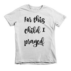 For this Child I Prayed Short sleeve kids Christian t-shirt