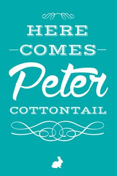 Free printable available in several colors-here.comes.peter.cottontail.20x30.turquoise.small