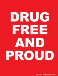 Download our FREE Drug Free And Proud poster at http://www.buttonworks.com/drug_free_poster.html