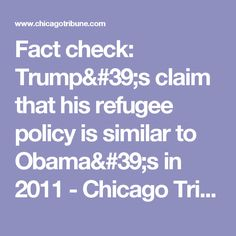 Fact check: Trump's claim that his refugee policy is similar to Obama's in 2011 - Chicago Tribune