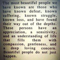 Beautiful People do not just happen.  - Elizabeth Kubler Ross