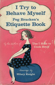 Cover of 1963 etiquette book, I Try To Behave Myself by Peg Bracken. Illustrated by Hillary Knight