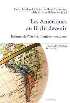 Les Amériques au fil du devenir : écritures de l'altérité, frontières mouvantes / Fatiha Idmhand ... [et al.] (dir.).-- Bruxelles, Belgique : Peter Lang, 2016.
