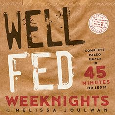 Well Fed Weeknights: Complete Paleo Meals in 45 Minutes or Less - http://www.darrenblogs.com/2016/08/well-fed-weeknights-complete-paleo-meals-in-45-minutes-or-less/