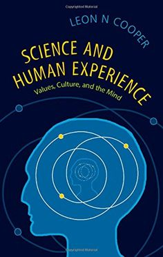 COMING SOON - Availability: http://130.157.138.11/record=  Science and Human Experience: Values, Culture, and the Mind: Leon N. Cooper