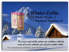 Pink Zebra Custom Scent: WINTER CABIN Combine Winter Woods and Patchouli Sandalwood Sprinkles - Do you love the scent of the cool crisp winter air and the smell of that log cabin you always visit? This is a must have scent for you. Email for a sample www.pinkzebrahome.com/mariahyjones