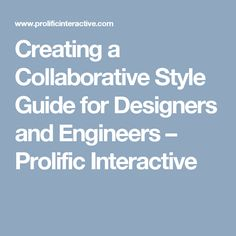 Creating a Collaborative Style Guide for Designers and Engineers – Prolific Interactive