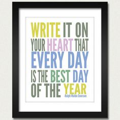 Write it on your heart that every day is the best day of the year.    Inspirational Quote Posters Photo 25