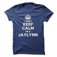 I cant keep calm Im a JAYLYNN