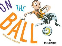 MOCK CALDECOTT SPRING 2016: On the Ball, illustrated by Brian Pinkney - MAIN Juvenile PZ7.P63347 On 2015  - check availability @ https://library.ashland.edu/search/i?SEARCH=9781484723296