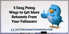 Are you having trouble getting people to retweet your tweets? These 5 simple ways will help you get more retweets from your Twitter followers.Repin if you got value  http://www.drlisamthompson.com/get-more-retweets/