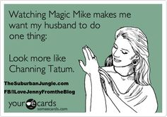 Lol.  Funny story about this at http://www.huffingtonpost.com/jenny-isenman/magic-mike_b_1667864.html?utm_hp_ref=fb=Women=sp_ref=false#