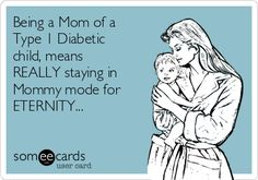 Being a Mom of a Type 1 Diabetic child, means REALLY staying in Mommy mode for ETERNITY...
