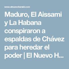 Maduro, El Aissami y La Habana conspiraron a espaldas de Chávez para heredar el poder | El Nuevo Herald
