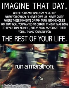"""Imagine that day where you can finally say """"I did it!"""" When you can say """"I never gave up, I never quit!"""" Where these moments of pain turn into memories for that goal you wanted to obtain. It might take long to reach that moment, but as soon as you get there you'll thank yourself for the rest of your life. #runamarathon"""
