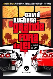 G.T.A.: O Grande Fora da Lei, by David Kushner | DarkSide Books