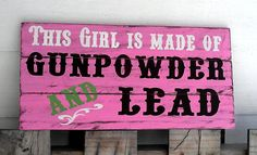 This girl is made of Gunpowder and Lead by SignsbyAshley on Etsy, $35.00