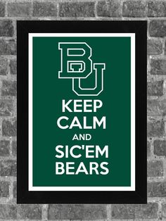 Keep Calm And Sic' Em Bears