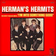 "Herman's Hermits - One of my favorites -  ""something tells me I'm into something good!"""