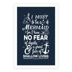 """I Must Be A Mermaid Inspirational Quote - This nautical typography design is perfect for aspiring mermaids out there who are true to themselves. This inspiring saying comes from from poet and writer Anaïs Nin. """"I must be a mermaid, for I have no fear of depths and a great fear of shallow living."""" Great for people who love all things nautical or mermaids looking to be inspired!"""