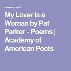 My Lover Is a Woman by Pat Parker - Poems | Academy of American Poets
