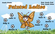 Painted Ladies digitally printed vinyl Soccer sports team banner. Made in the USA and shipped fast by Banners USA. http://www.bannersusa.com/art/templates_2/digital/banners/VBS_BB_banners.php