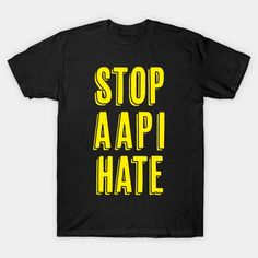 STOP AAPI HATE - Stop Aapi Hate - T-Shirt | TeePublic Safety Slogans, Health And Safety, Hate, Shirt Designs, Mens Tops, T Shirt, Supreme T Shirt, Tee Shirt, Tee