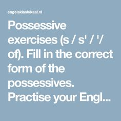 Possessive exercises (s / s' / '/ of). Fill in the correct form of the possessives. Practise your English grammar in the English classroom. English Grammar Exercises, Uncountable Nouns, Students' Union, Singular And Plural, Plural Nouns, English Classroom, Fill