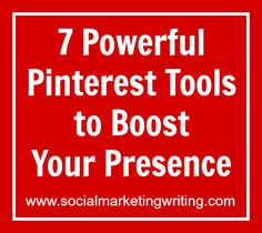 7 Powerful Pinterest Tools to Boost Your Presence http://socialmarketingwriting.com/7-powerful-pinterest-tools-to-boost-your-presence/