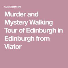 Murder and Mystery Walking Tour of Edinburgh in Edinburgh from Viator