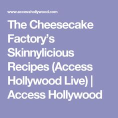 The Cheesecake Factory's Skinnylicious Recipes (Access Hollywood Live) | Access Hollywood