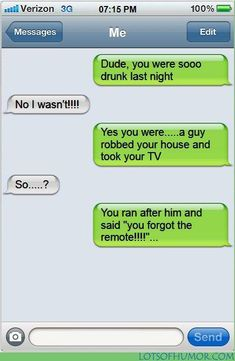 Wow he gave him the remote funny drunk texts, funny text fails, text jokes Funny Drunk Texts, Funny Texts Jokes, Funny Texts Crush, Text Jokes, Funny Text Fails, Cute Texts, Humor Texts, I Wasnt That Drunk Texts, Very Funny Texts