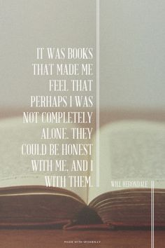 It was books that made me feel that perhaps I was not completely alone. They could be honest with me, and I with them. - Will Herondale | Malak made this with Spoken.ly
