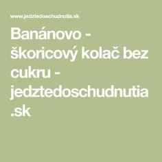 Banánovo - škoricový kolač bez cukru - jedztedoschudnutia.sk