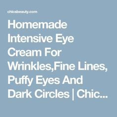 Skin Care Tips That Everyone Should Be Using Homemade Intensive Eye Cream For Wrinkles,Fine Lines, Puffy Eyes And Dark Circles Natural Eye Cream, Best Eye Cream, Cream For Oily Skin, Skin Cream, Skin Care Routine For 20s, Natural Acne Remedies, Homemade Skin Care, Homemade Moisturizer, Puffy Eyes