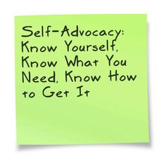 """""""Self-advocacy is the ability to understand and effectively communicate one's needs to other individuals. Learning to become an effective self-advocate is all about educating the people around you."""" by Nancy Suzanne James (Suitable for older teens or young adults - For school or the workplace) (Sticky note courtesy of Pinstamatic)"""