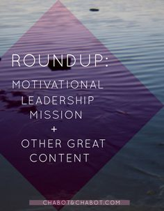 Roundup: Motivational, Leadership, Mission + Other Content
