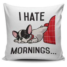 I hate mornings Pillow French Bulldog Clothes, Hate Mornings, Getting Out Of Bed, French Bulldogs, Throw Pillows, Mondays, Fabric, Decor, Fashion