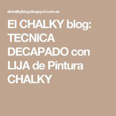El CHALKY blog: TECNICA DECAPADO con LIJA de Pintura CHALKY