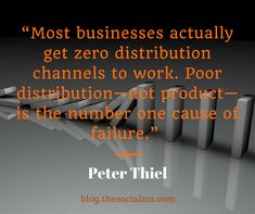 Quote from Peter Thiel about the reasons why so many young businesses fail: it is zero distribution - without a distribution channel you are going to fail Marketing Logo, Business Marketing, Content Marketing, Investment Quotes, Best Practice, Pinterest For Business, Social Media Tips, Life Goals, Thinking Of You